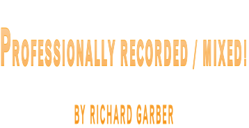 Professionally recorded / mixed! By Richard Garber